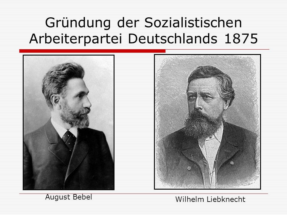 Gründung der Sozialistischen Arbeiterpartei Deutschlands 1875 August Bebel Wilhelm Liebknecht