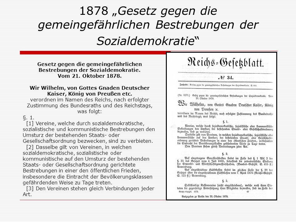 1878 Gesetz gegen die gemeingefährlichen Bestrebungen der Sozialdemokratie Gesetz gegen die gemeingefährlichen Bestrebungen der Sozialdemokratie. Vom