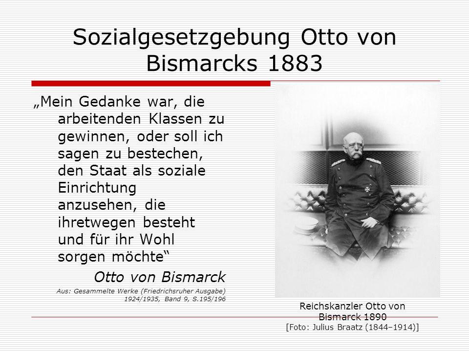Sozialgesetzgebung Otto von Bismarcks 1883 Mein Gedanke war, die arbeitenden Klassen zu gewinnen, oder soll ich sagen zu bestechen, den Staat als sozi