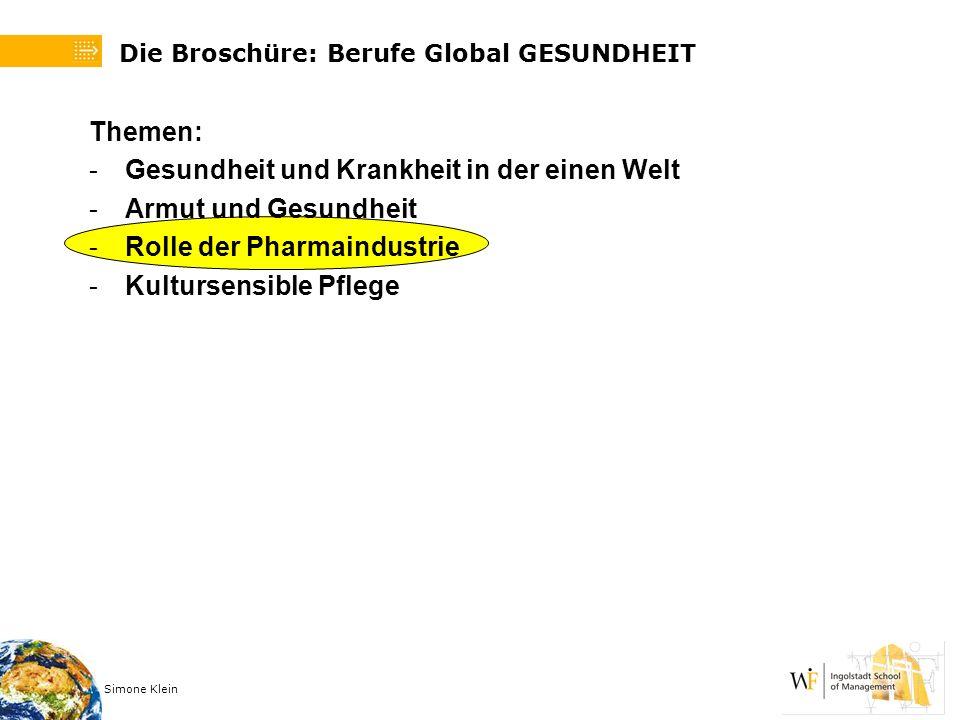 Simone Klein Die Broschüre: Berufe Global GESUNDHEIT Themen: -Gesundheit und Krankheit in der einen Welt -Armut und Gesundheit -Rolle der Pharmaindust