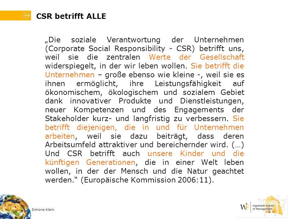Simone Klein CSR betrifft ALLE Die soziale Verantwortung der Unternehmen (Corporate Social Responsibility - CSR) betrifft uns, weil sie die zentralen