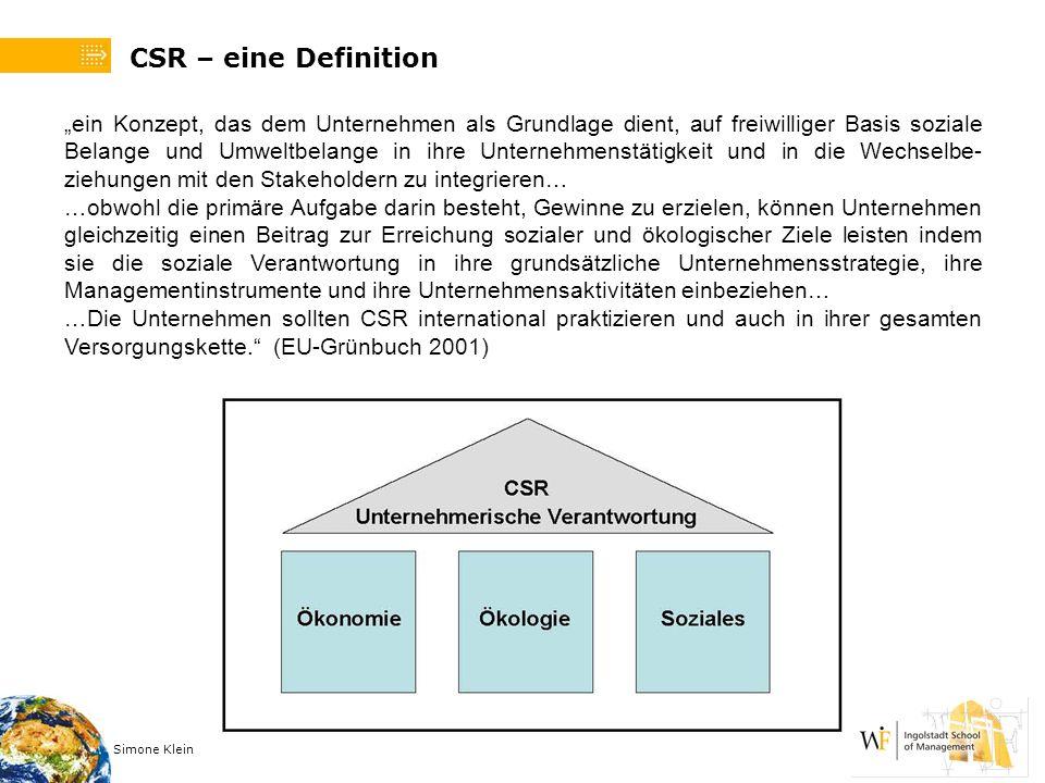 Simone Klein CSR – eine Definition ein Konzept, das dem Unternehmen als Grundlage dient, auf freiwilliger Basis soziale Belange und Umweltbelange in i
