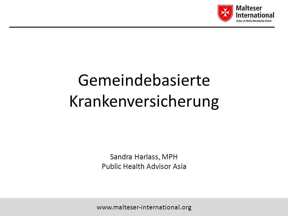 www.malteser-international.org Gemeindebasierte Krankenversicherung Sandra Harlass, MPH Public Health Advisor Asia