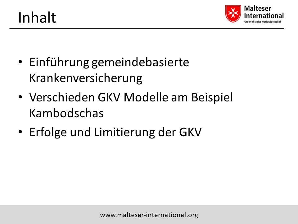 www.malteser-international.org Inhalt Einführung gemeindebasierte Krankenversicherung Verschieden GKV Modelle am Beispiel Kambodschas Erfolge und Limi
