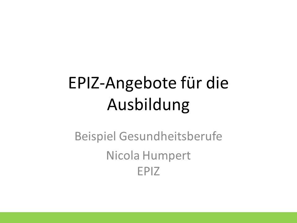 EPIZ-Angebote für die Ausbildung Beispiel Gesundheitsberufe Nicola Humpert EPIZ
