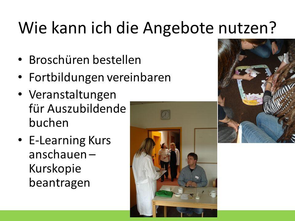 Wie kann ich die Angebote nutzen? Broschüren bestellen Fortbildungen vereinbaren Veranstaltungen für Auszubildende buchen E-Learning Kurs anschauen –