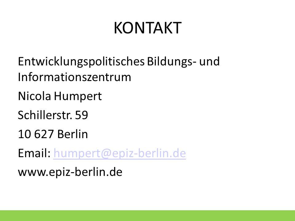 KONTAKT Entwicklungspolitisches Bildungs- und Informationszentrum Nicola Humpert Schillerstr. 59 10 627 Berlin Email: humpert@epiz-berlin.dehumpert@ep