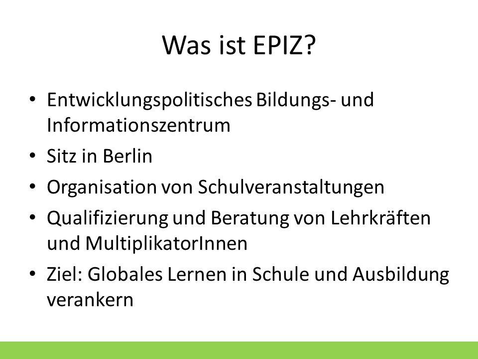 Was ist EPIZ? Entwicklungspolitisches Bildungs- und Informationszentrum Sitz in Berlin Organisation von Schulveranstaltungen Qualifizierung und Beratu