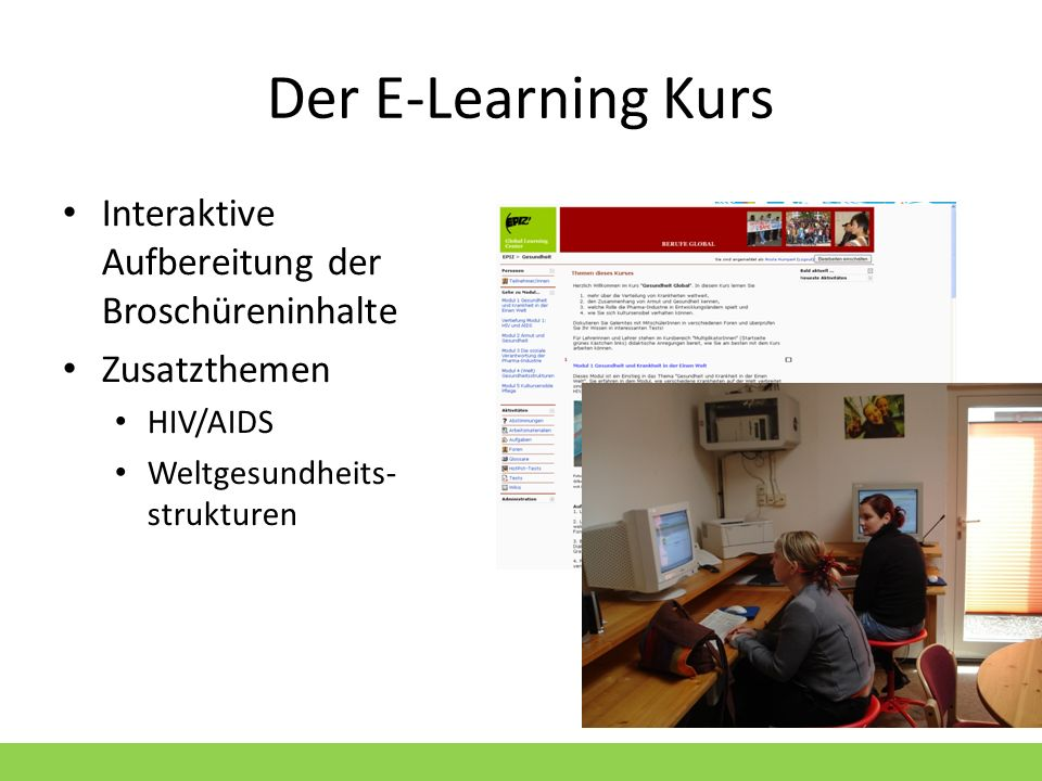 Der E-Learning Kurs Interaktive Aufbereitung der Broschüreninhalte Zusatzthemen HIV/AIDS Weltgesundheits- strukturen