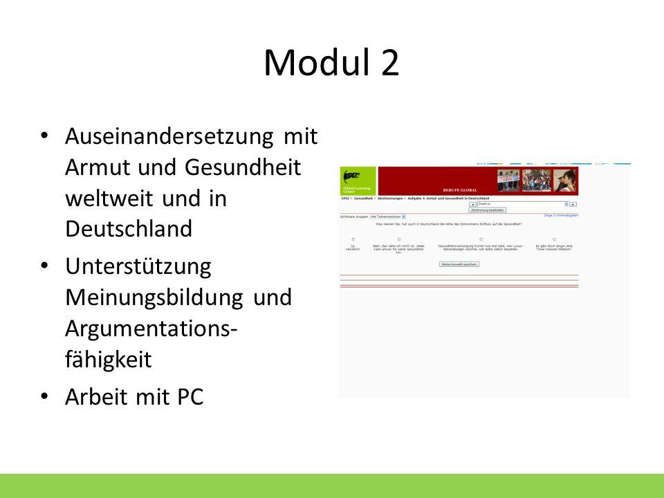 Modul 2 Auseinandersetzung mit Armut und Gesundheit weltweit und in Deutschland Unterstützung Meinungsbildung und Argumentations- fähigkeit Arbeit mit