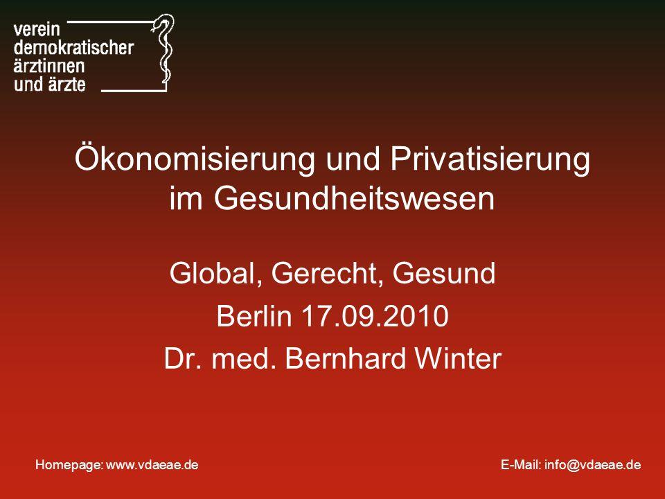Homepage: www.vdaeae.de E-Mail: info@vdaeae.de Ökonomisierung und Privatisierung im Gesundheitswesen Global, Gerecht, Gesund Berlin 17.09.2010 Dr.
