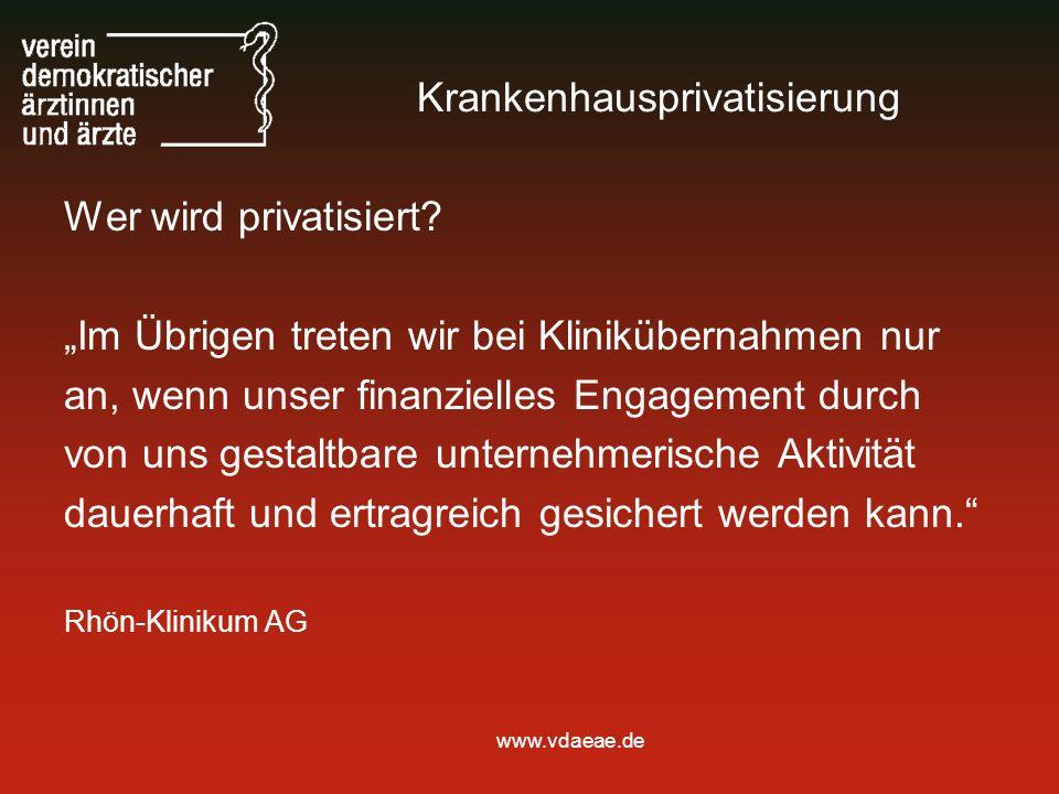 www.vdaeae.de Krankenhausprivatisierung Wer wird privatisiert? Im Übrigen treten wir bei Klinikübernahmen nur an, wenn unser finanzielles Engagement d