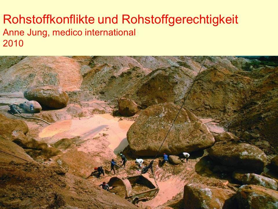 Rohstoffkonflikte und Rohstoffgerechtigkeit Anne Jung, medico international 2010