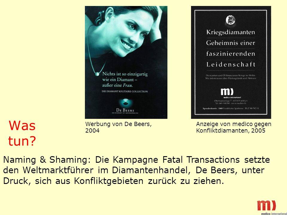 Was tun? Werbung von De Beers, 2004 Anzeige von medico gegen Konfliktdiamanten, 2005 Naming & Shaming: Die Kampagne Fatal Transactions setzte den Welt
