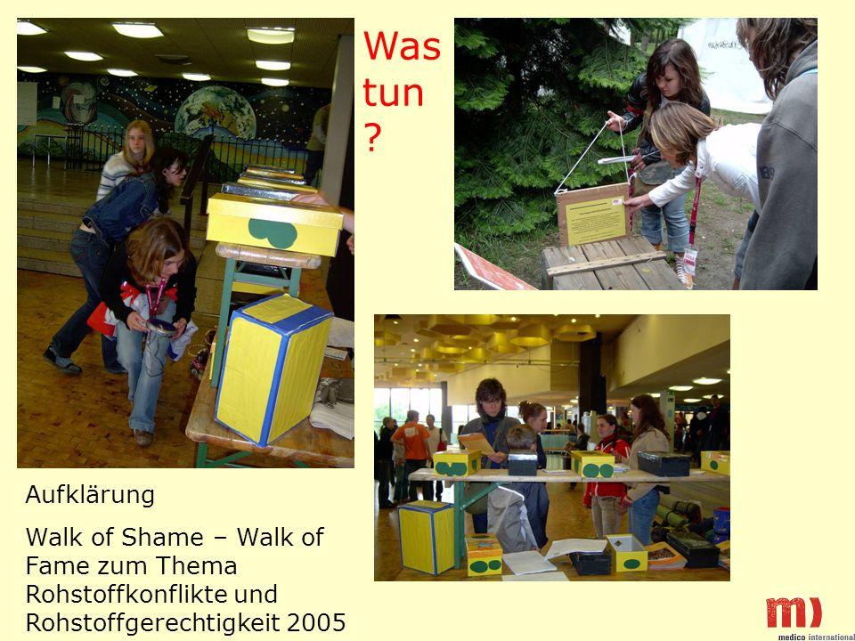 Aufklärung Walk of Shame – Walk of Fame zum Thema Rohstoffkonflikte und Rohstoffgerechtigkeit 2005 Was tun ?