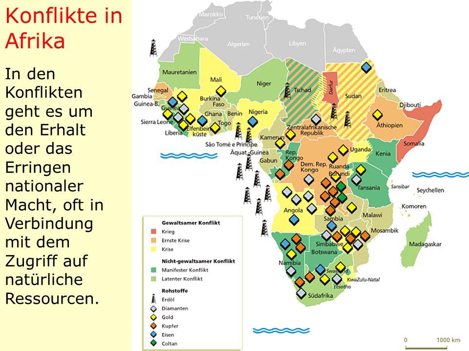 Konflikte in Afrika In den Konflikten geht es um den Erhalt oder das Erringen nationaler Macht, oft in Verbindung mit dem Zugriff auf natürliche Ressourcen.