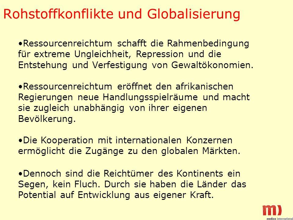 Rohstoffkonflikte und Globalisierung Ressourcenreichtum schafft die Rahmenbedingung für extreme Ungleichheit, Repression und die Entstehung und Verfestigung von Gewaltökonomien.