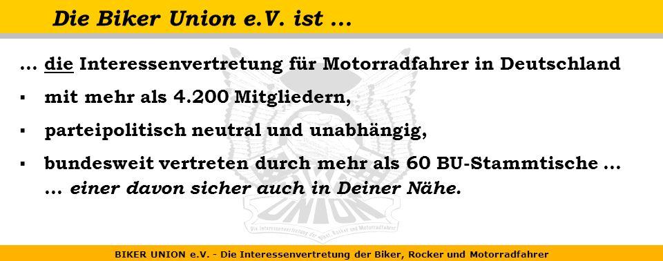 BIKER UNION e.V. - Die Interessenvertretung der Biker, Rocker und Motorradfahrer Die Biker Union e.V. ist...... die Interessenvertretung für Motorradf