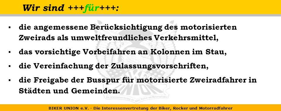 BIKER UNION e.V. - Die Interessenvertretung der Biker, Rocker und Motorradfahrer Wir sind +++für+++: die angemessene Berücksichtigung des motorisierte