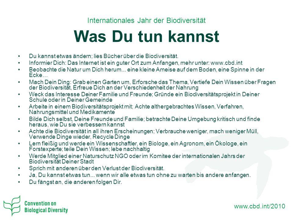www.cbd.int/2010 Du kannst etwas ändern; lies Bücher über die Biodiversität.