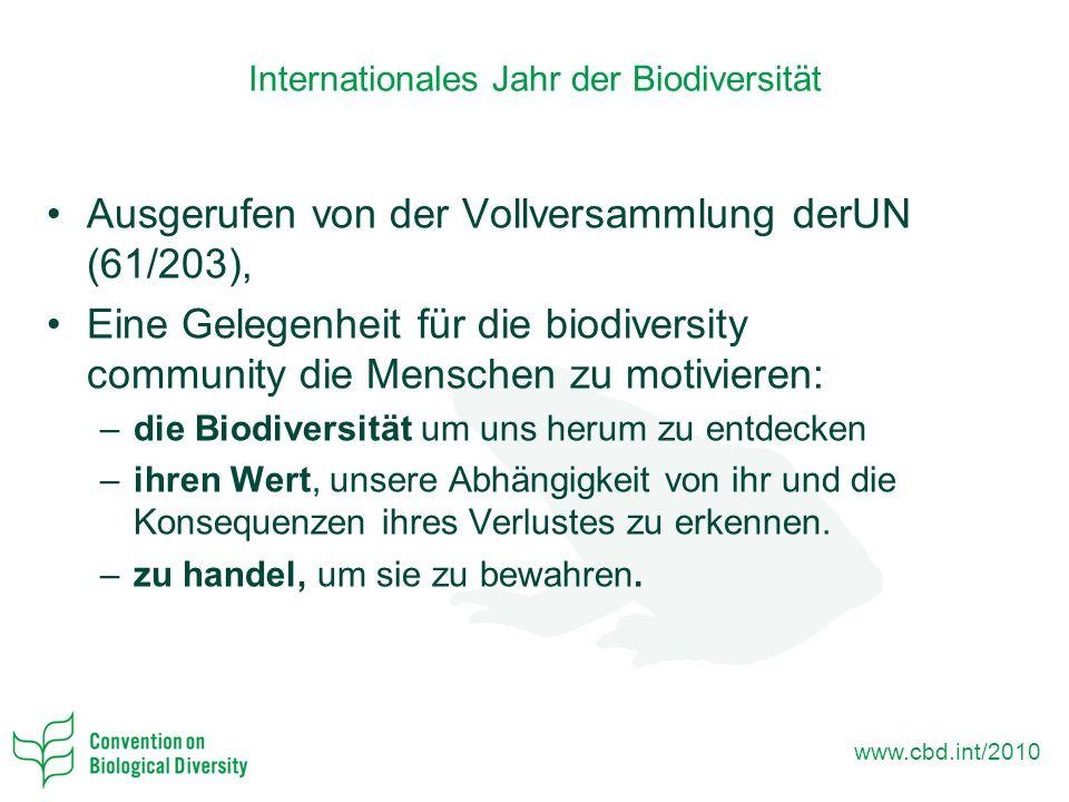 Internationales Jahr der Biodiversität Ausgerufen von der Vollversammlung derUN (61/203), Eine Gelegenheit für die biodiversity community die Menschen zu motivieren: –die Biodiversität um uns herum zu entdecken –ihren Wert, unsere Abhängigkeit von ihr und die Konsequenzen ihres Verlustes zu erkennen.