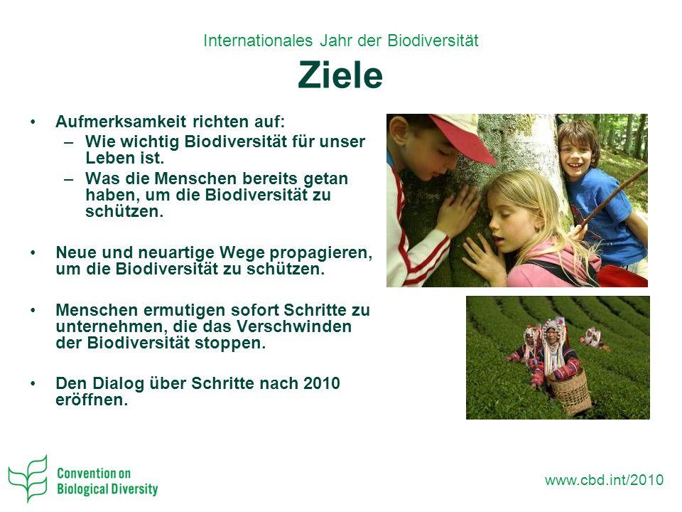 www.cbd.int/2010 Aufmerksamkeit richten auf: –Wie wichtig Biodiversität für unser Leben ist.