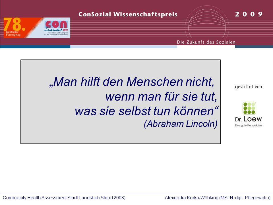 Alexandra Kurka-Wöbking (MScN, dipl. Pflegewirtin)Community Health Assessment Stadt Landshut (Stand 2008) Man hilft den Menschen nicht, wenn man für s
