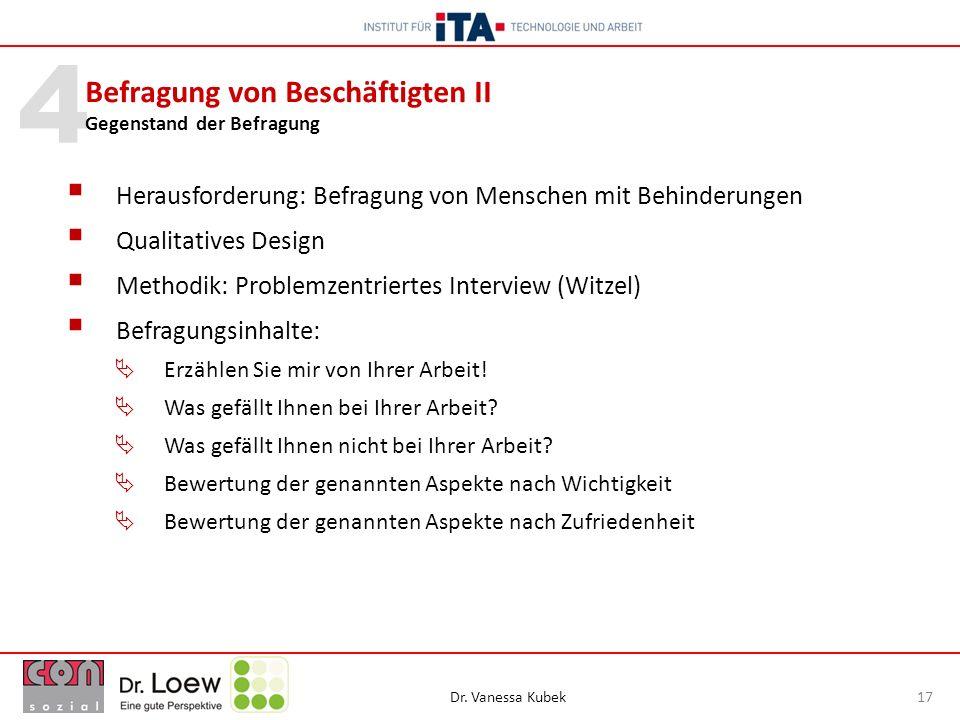 Dr. Vanessa Kubek 17 4 Herausforderung: Befragung von Menschen mit Behinderungen Qualitatives Design Methodik: Problemzentriertes Interview (Witzel) B
