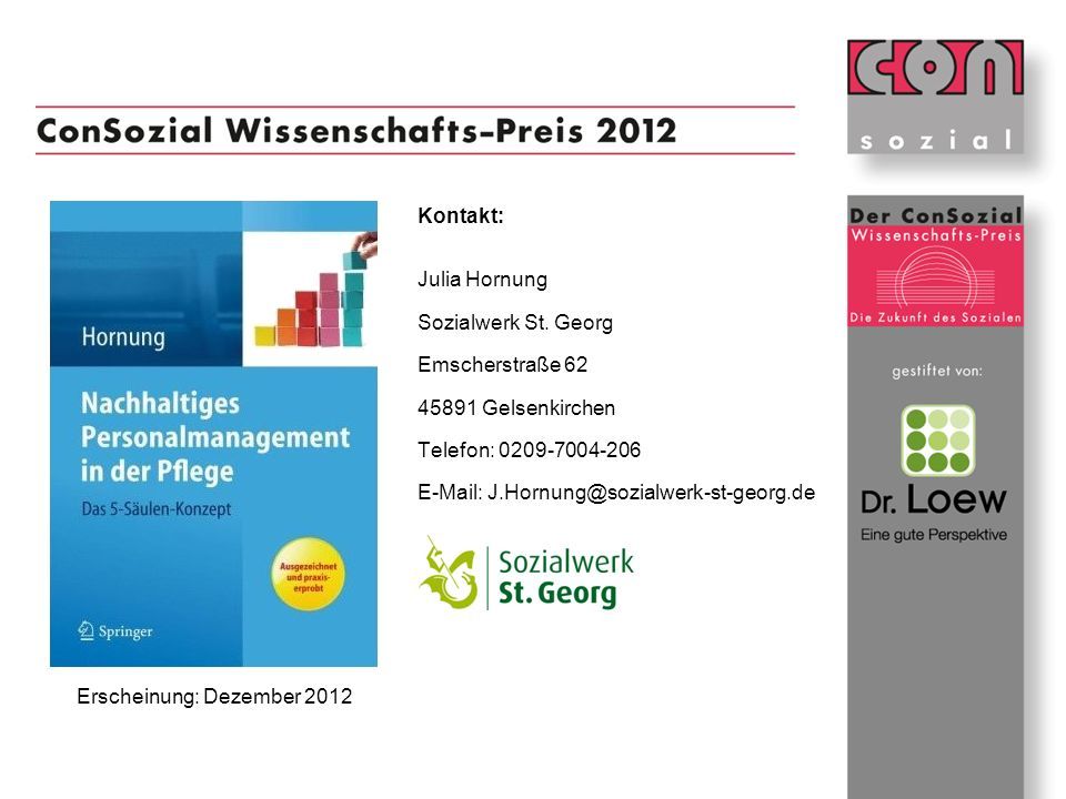 Kontakt: Julia Hornung Sozialwerk St. Georg Emscherstraße 62 45891 Gelsenkirchen Telefon: 0209-7004-206 E-Mail: J.Hornung@sozialwerk-st-georg.de Ersch
