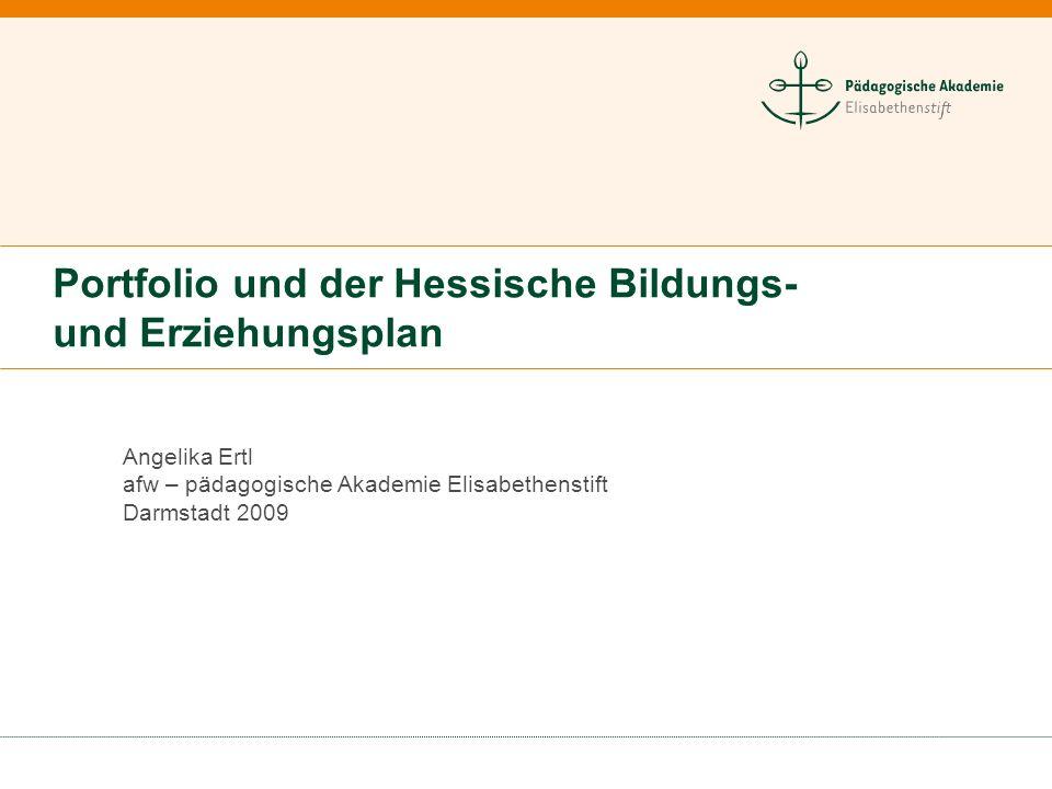 Angelika Ertl afw – pädagogische Akademie Elisabethenstift Darmstadt 2009 Portfolio und der Hessische Bildungs- und Erziehungsplan