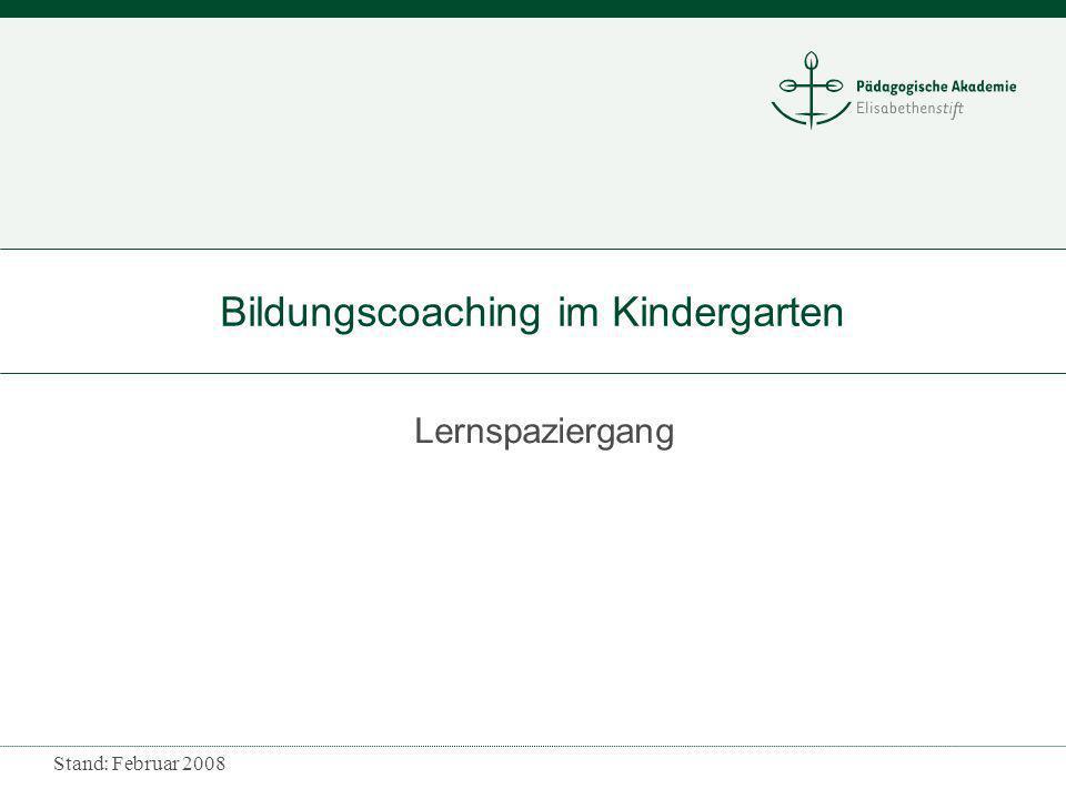 Stand: Februar 2008 Bildungscoaching im Kindergarten Lernspaziergang