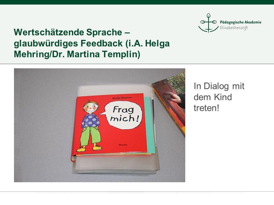 Wertschätzende Sprache – glaubwürdiges Feedback (i.A. Helga Mehring/Dr. Martina Templin) In Dialog mit dem Kind treten!