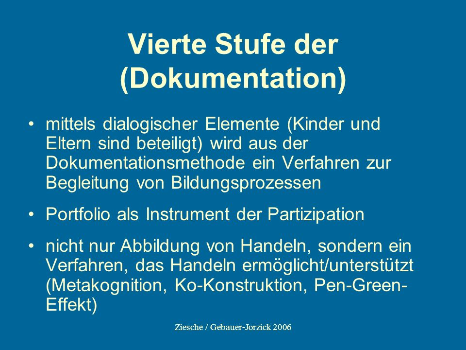 Ziesche / Gebauer-Jorzick 2006 Vierte Stufe der (Dokumentation) mittels dialogischer Elemente (Kinder und Eltern sind beteiligt) wird aus der Dokument