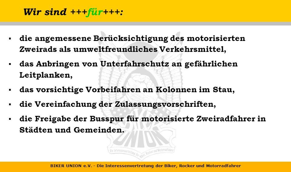 BIKER UNION e.V. - Die Interessenvertretung der Biker, Rocker und Motorradfahrer Unsere Ziele: die Mitwirkung bei allen Entscheidungen der Politik und