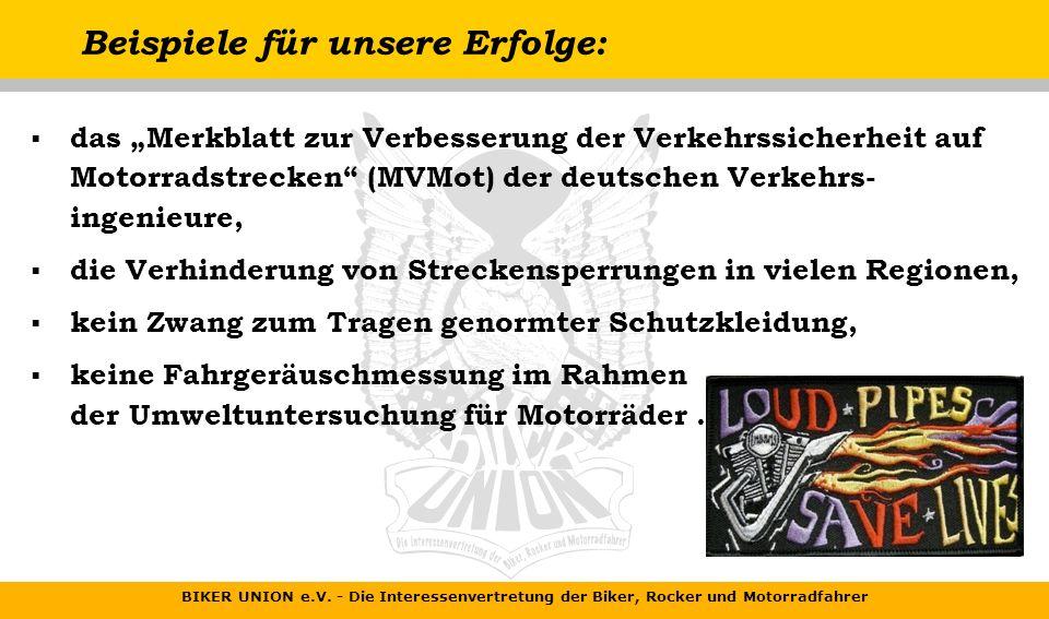 BIKER UNION e.V. - Die Interessenvertretung der Biker, Rocker und Motorradfahrer Wir sind +++gegen+++ : die weitere Beschneidung unserer Rechte als Bü