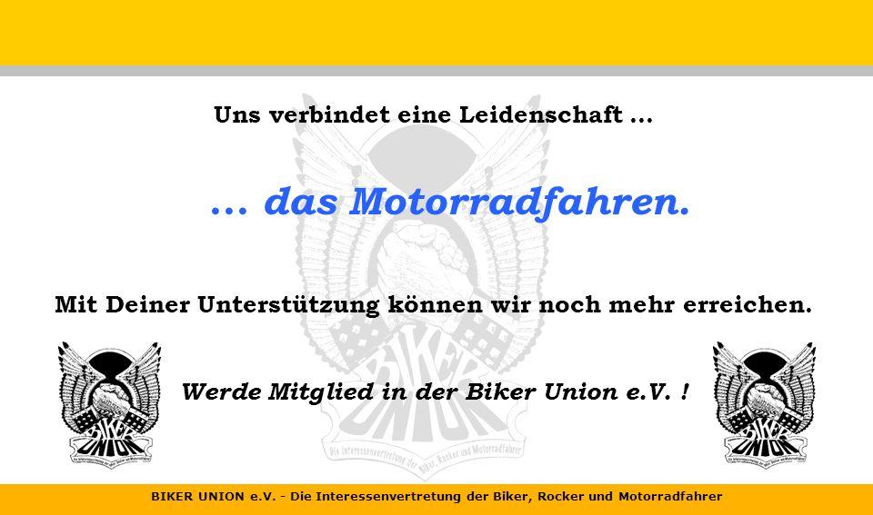 BIKER UNION e.V. - Die Interessenvertretung der Biker, Rocker und Motorradfahrer Als BU-Mitglied... unterstützt Du die BU bei der wirksamen Vertretung
