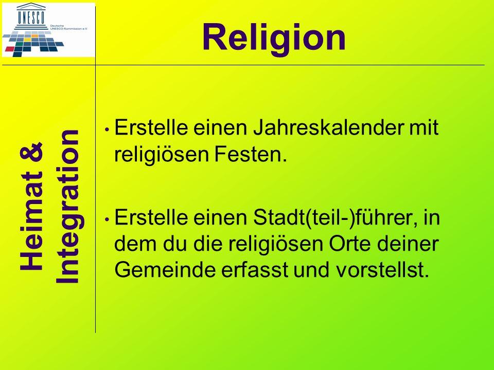 Heimat & Integration Erstelle einen Jahreskalender mit religiösen Festen. Erstelle einen Stadt(teil-)führer, in dem du die religiösen Orte deiner Geme