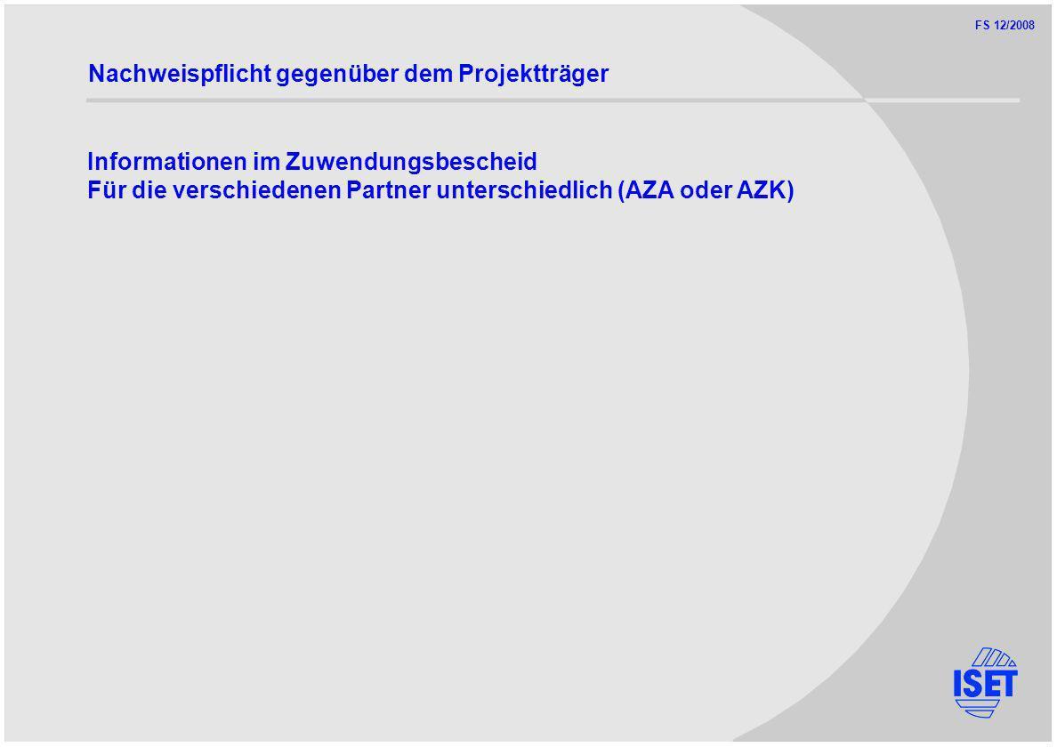FS 12/2008 Nachweispflicht gegenüber dem Projektträger Informationen im Zuwendungsbescheid Für die verschiedenen Partner unterschiedlich (AZA oder AZK)
