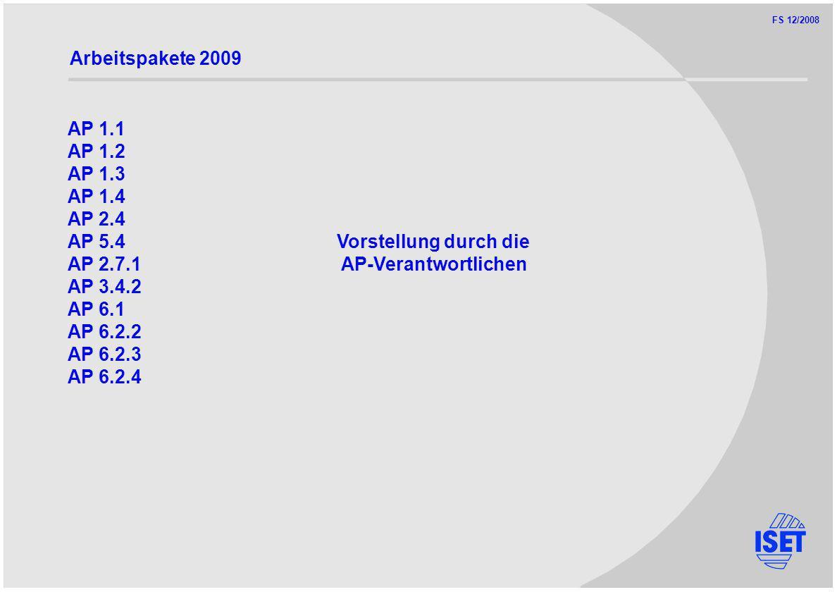 FS 12/2008 Arbeitspakete 2009 AP 1.1 AP 1.2 AP 1.3 AP 1.4 AP 2.4 AP 5.4 Vorstellung durch die AP 2.7.1 AP-Verantwortlichen AP 3.4.2 AP 6.1 AP 6.2.2 AP 6.2.3 AP 6.2.4