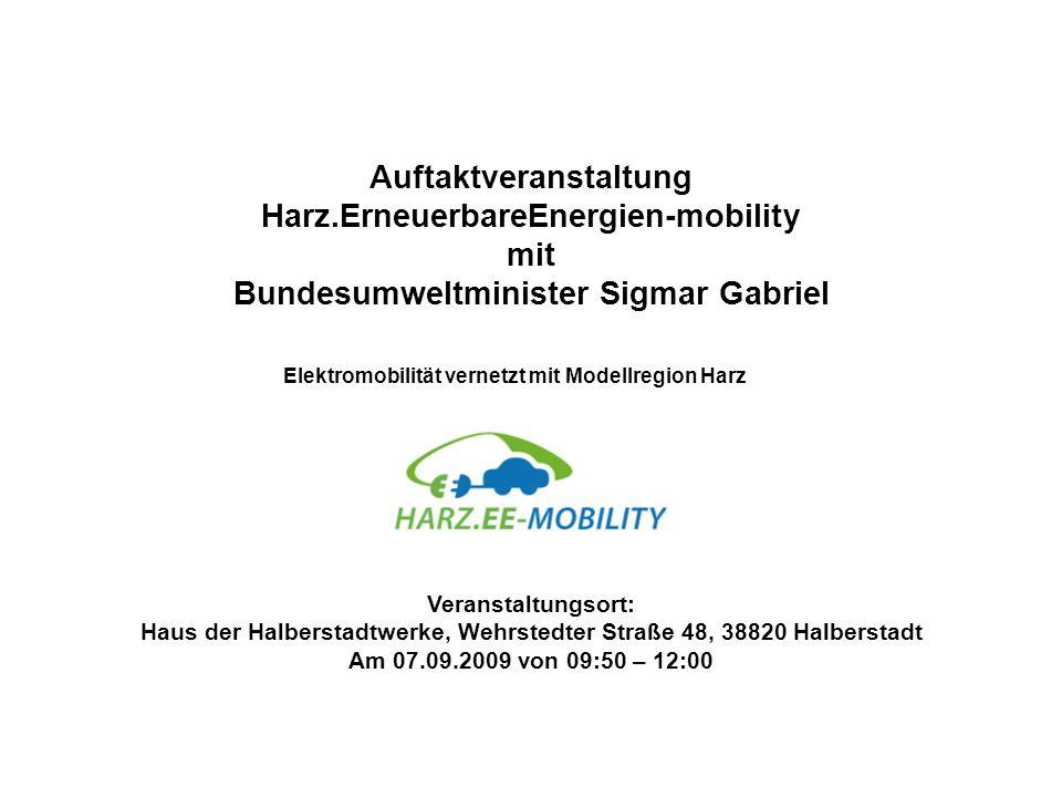 Auftaktveranstaltung Harz.ErneuerbareEnergien-mobility mit Bundesumweltminister Sigmar Gabriel Elektromobilität vernetzt mit Modellregion Harz Veranst