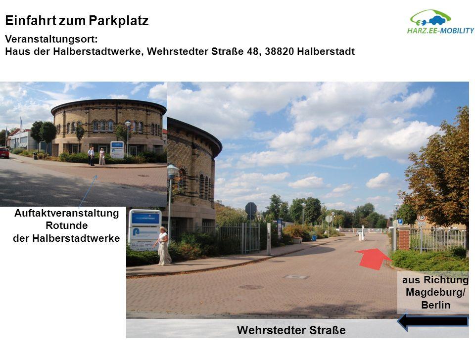 Einfahrt zum Parkplatz Wehrstedter Straße aus Richtung Magdeburg/ Berlin Auftaktveranstaltung Rotunde der Halberstadtwerke Veranstaltungsort: Haus der