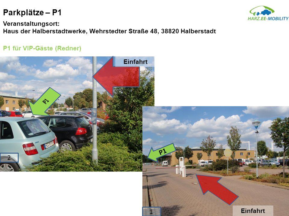 Parkplätze – P2 P2 für Gäste (nicht Redner) Einfahrt P2 Einfahrt 1 2 Veranstaltungsort: Haus der Halberstadtwerke, Wehrstedter Straße 48, 38820 Halberstadt