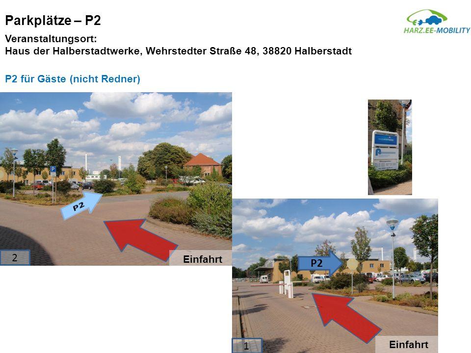 Parkplätze – P2 P2 für Gäste (nicht Redner) Einfahrt P2 Einfahrt 1 2 Veranstaltungsort: Haus der Halberstadtwerke, Wehrstedter Straße 48, 38820 Halber