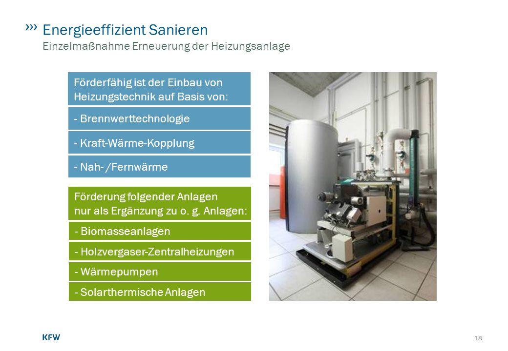 18 - Brennwerttechnologie - Kraft-Wärme-Kopplung - Nah- /Fernwärme Förderfähig ist der Einbau von Heizungstechnik auf Basis von: Energieeffizient Sani