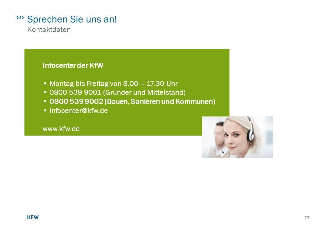 23 Sprechen Sie uns an! Kontaktdaten Infocenter der KfW Montag bis Freitag von 8.00 – 17.30 Uhr 0800 539 9001 (Gründer und Mittelstand) 0800 539 9002
