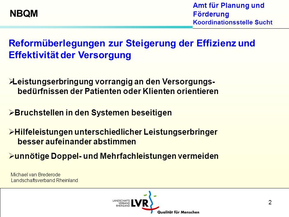 Amt für Planung und Förderung Koordinationsstelle Sucht 2 Reformüberlegungen zur Steigerung der Effizienz und Effektivität der Versorgung Leistungserb