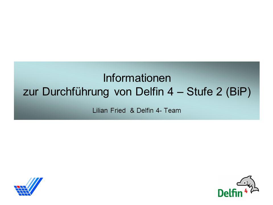 1 Informationen zur Durchführung von Delfin 4 – Stufe 2 (BiP) Lilian Fried & Delfin 4- Team