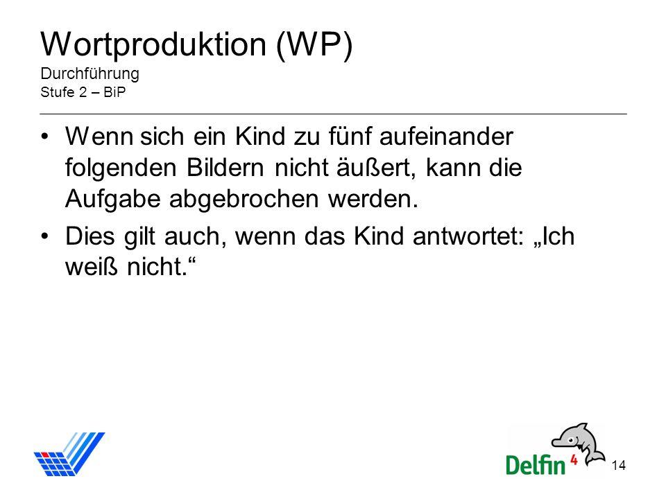 14 Wortproduktion (WP) Durchführung Stufe 2 – BiP Wenn sich ein Kind zu fünf aufeinander folgenden Bildern nicht äußert, kann die Aufgabe abgebrochen werden.