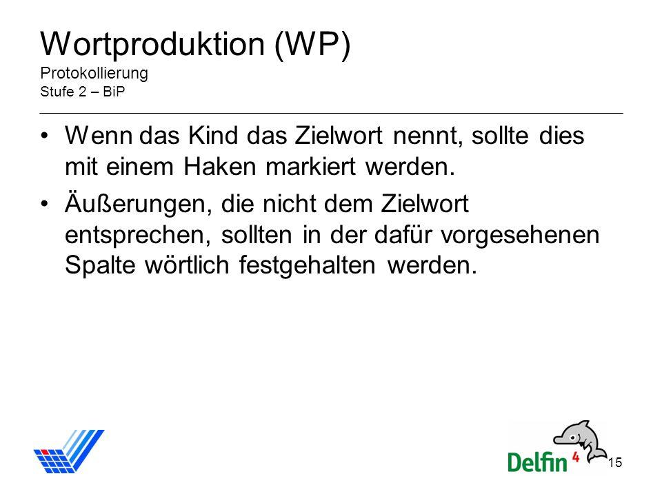 15 Wortproduktion (WP) Protokollierung Stufe 2 – BiP Wenn das Kind das Zielwort nennt, sollte dies mit einem Haken markiert werden.