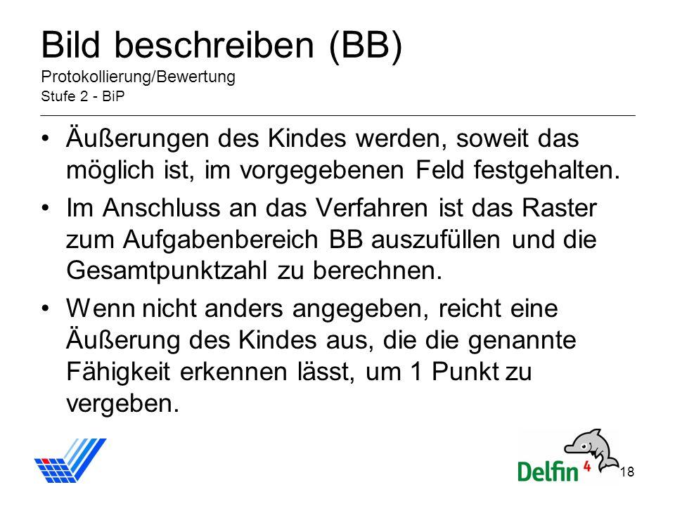 18 Bild beschreiben (BB) Protokollierung/Bewertung Stufe 2 - BiP Äußerungen des Kindes werden, soweit das möglich ist, im vorgegebenen Feld festgehalten.